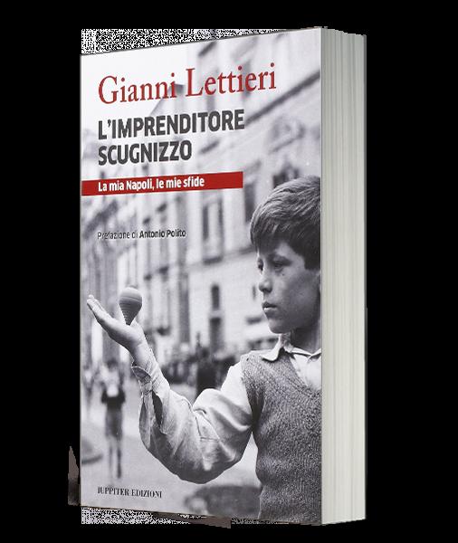 L'Imprenditore Scugnizzo Gianni Lettieri